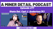 State Del. Carl J. Anderton Jr. joined A Miner Detail Podcast on Sunday, Aug. 30 to discuss his journey with the executive selection process.