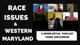 A Miner Detail Podcast host Ryan Miner hosted a panel discussion on Race Relations and Culture from a Western Maryland Perspective