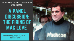 A Miner Detail Podcast discusses the firing of Mac Love